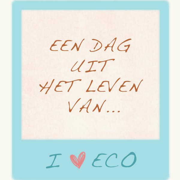 Een dag uit het leven van… I ♥ Eco!